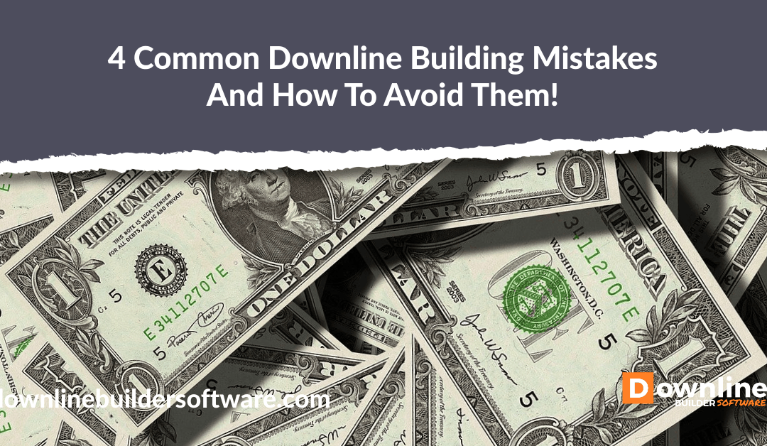 4 Common Downline Building Mistakes – How To Avoid Them!