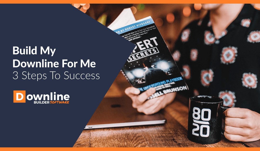 Build My Downline For Me – 3 Steps To Success