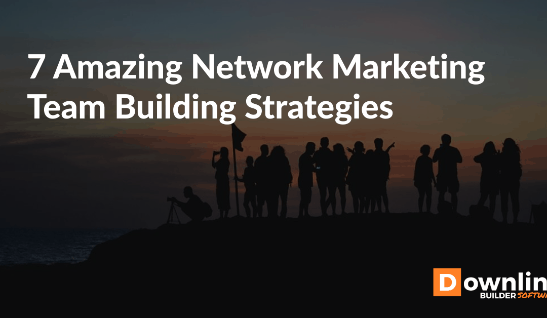 7 Amazing Network Marketing Team Building Strategies