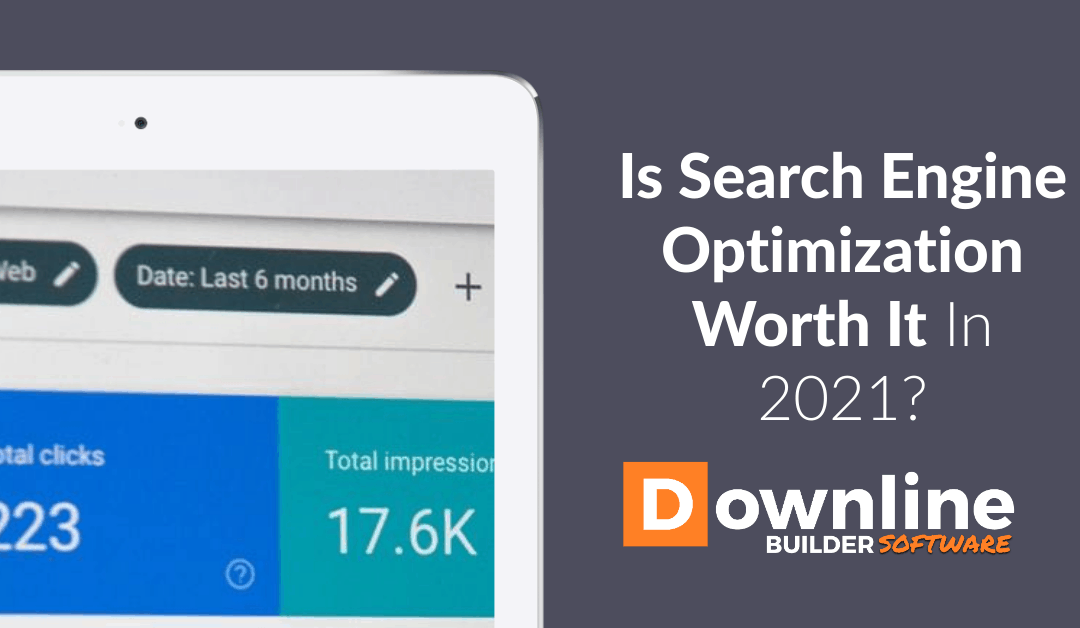 Is Search Engine Optimization Worth It In 2021? Absolutely!