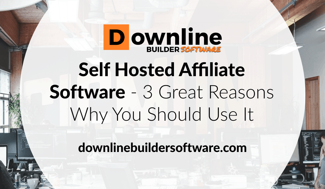 Self Hosted Affiliate Software – 3 Great Reasons Why You Should Use It