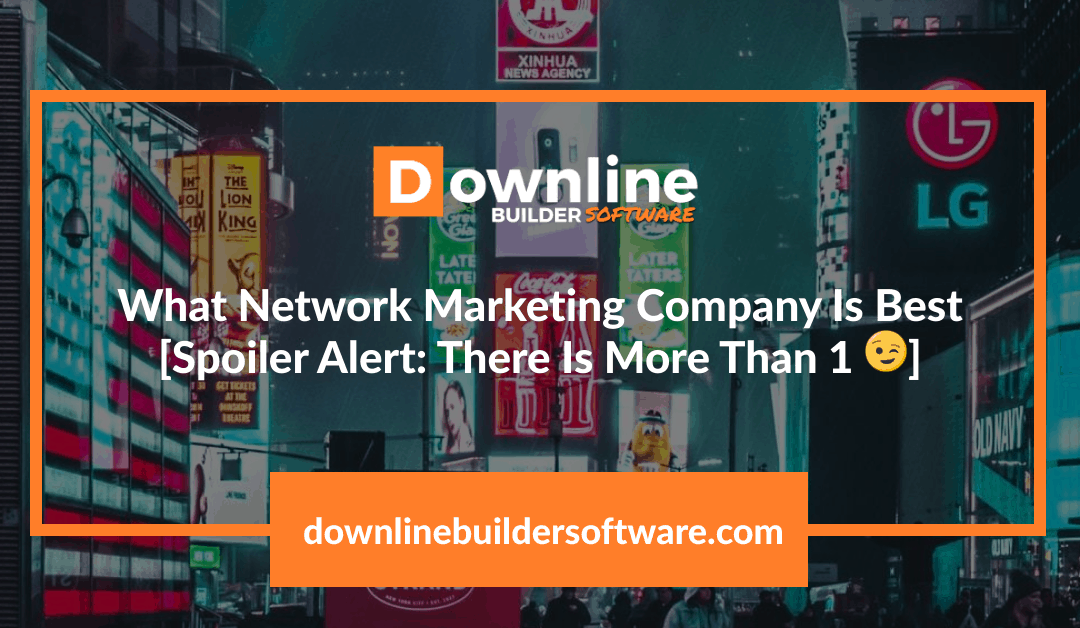 What Network Marketing Company Is Best [Spoiler Alert: There Is More Than 1 😉]