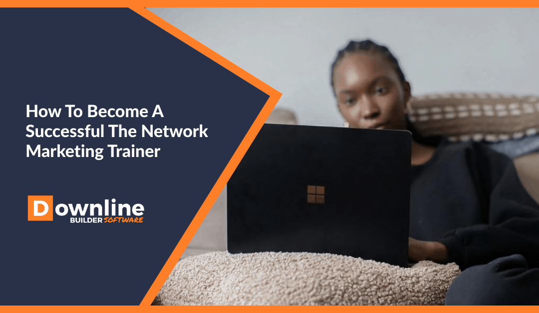 How To Become A Successful The Network Marketing Trainer